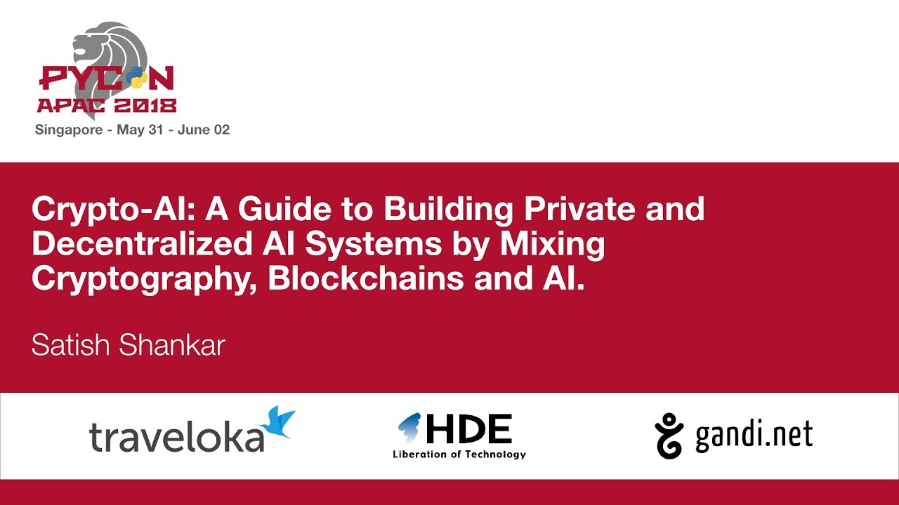 Crypto-AI: A Guide to Building Private and Decentralized AI Systems – PyCon APAC 2018