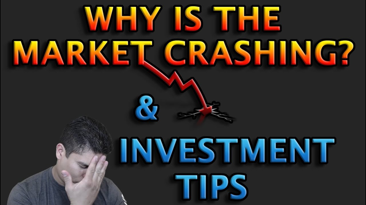 WHY IS THE MARKET GOING DOWN? &  INVESTMENT TIPS