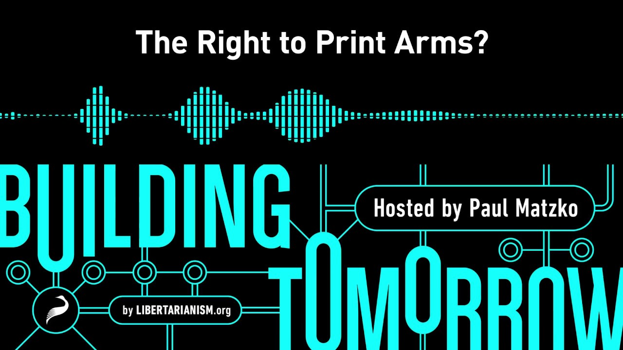 Building Tomorrow, Ep. 5: The Right to Print Arms?